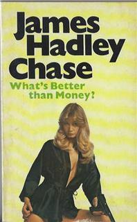 Чейз Джеймс Хедли - Что лучше денег?
